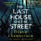 The Last House on the Street: The latest new gripping page-turner from the bestselling author audiobook by Diane Chamberlain