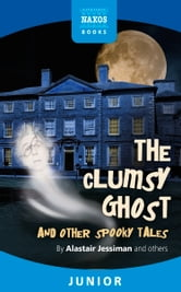 The Clumsy Ghost and Other Stories ebook by Alastair Jessiman and others