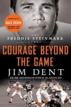 Courage Beyond the Game ebook by Jim Dent,Mack Brown