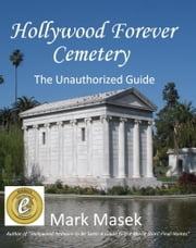 Hollywood Forever Cemetery: The Unauthorized Guide ebook by Kobo.Web.Store.Products.Fields.ContributorFieldViewModel