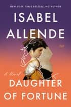 Daughter of Fortune - A Novel ebook by Isabel Allende