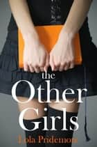 The Other Girls ebook by Lola Pridemore