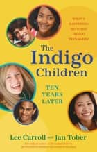 The Indigo Children Ten Years Later ebook by Lee Carroll, Jan Tober