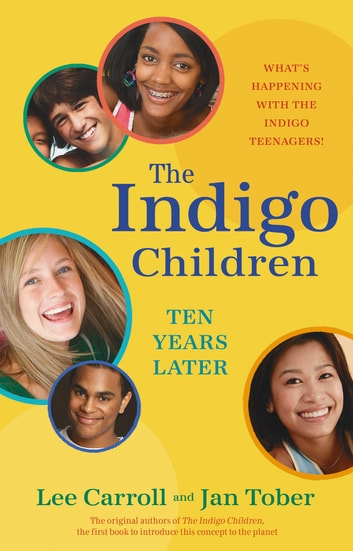The Indigo Children Ten Years Later - What's Happening with the Indigo Teenagers! ebook by Lee Carroll,Jan Tober