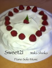 Sweet21 - Piano Solo Music ebook by Waka Shinko