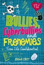 Bullies, Cyberbullies and Frenemies ebook by Michele Elliott
