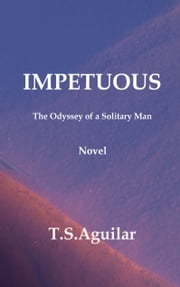 Impetuous - The Odyssey of a Solitary Man ebook by T.S. Aguilar