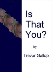 Is That You? ebook by Trevor Gallop