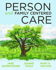Person and Family Centered Care ebook by Jane Barnsteiner, PhD, RN, FAAN,Joanne Disch, PhD, RN, FAAN,Mary Walton, MSN, MBE, RN