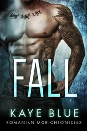 Fall - Romanian Mob Chronicles, #2 ebook by Kaye Blue
