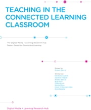 Teaching in The Connected Classroom ebook by Antero Garcia,Christina Cantrill,Danielle Filipiak,Bud Hunt,Antero Garcia,Clifford Lee,Nicole Mirra,Cindy O'Donnell-Allen,Kylie Peppler