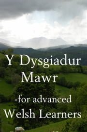 Y Dysgiadur Mawr - for Welsh Learners- Advanced (first language) ebook by Mike P Greenwood