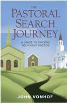 The Pastoral Search Journey ebook by John Vonhof