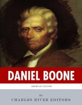 American Legends: The Life of Daniel Boone ebook by Charles River Editors