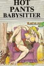 Hot Pants Babysitter - Erotic Novel ebook by Sand Wayne