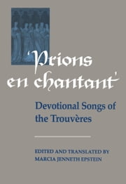 Prions en Chantant - Devotional Songs of the Trouvères ebook by Marcia J. Epstein