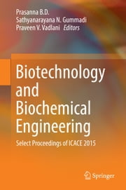 Biotechnology and Biochemical Engineering - Select Proceedings of ICACE 2015 ebook by Prasanna B. D.,Sathyanarayana N. Gummadi,Praveen V. Vadlani