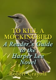 To Kill a Mockingbird: A Reader's Guide to the Harper Lee Novel ebook by Robert Crayola