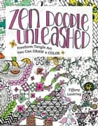 Zen Doodle Unleashed ebook by Tiffany Lovering