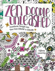 Zen Doodle Unleashed - Freeform Tangle Art You Can Draw and Color ebook by Kobo.Web.Store.Products.Fields.ContributorFieldViewModel