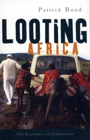 Looting Africa - The Economics of Exploitation ebook by Patrick Bond