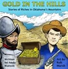 Gold in the Hills - Stories of Riches in Oklahoma's Mountains ebook by Andy Watson, Rob Marsh
