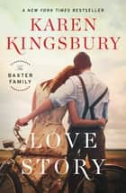Love Story - A Novel ebook by Karen Kingsbury