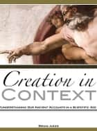 Creation in Context: Understanding Our Ancient Accounts in a Scientific Age ebook by Brian Jukes
