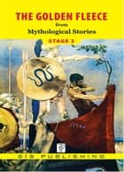 The Golden Fleece Stage 2 ebook by Mythological Stories