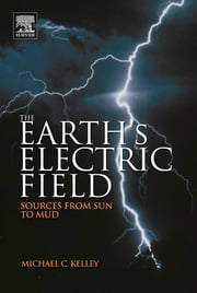 The Earth's Electric Field - Sources from Sun to Mud ebook by Michael C. Kelley