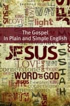 The Gospels of the New Testament In Plain and Simple English ebook by BookCaps