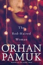 Red-Haired Woman, The eBook by Orhan Pamuk