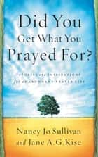 Did You Get What You Prayed For? - Keys to an Abundant Prayer Life ebook by Nancy Jo Sullivan, Jane Kise