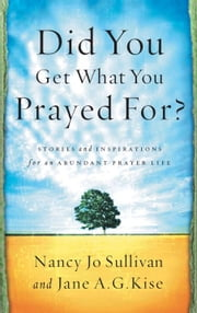 Did You Get What You Prayed For? - Keys to an Abundant Prayer Life ebook by Nancy Jo Sullivan,Jane Kise