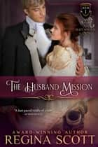 The Husband Mission ebook by Regina Scott