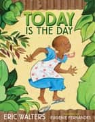 Today Is the Day ebook by Eric Walters, Eugenie Fernandes