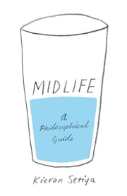 Midlife - A Philosophical Guide ebook by Kieran Setiya