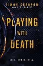 Playing With Death - The chilling thriller you won't be able to forget ebook by Simon Scarrow, Lee Francis