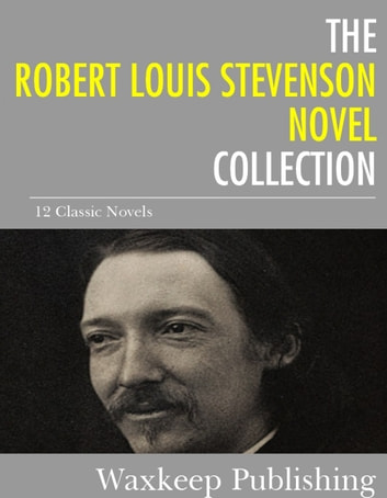 The Robert Louis Stevenson Novels Collection - 12 Classic Novels ekitaplar by Robert Louis Stevenson