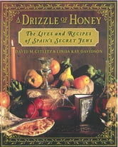 A Drizzle of Honey - The Life and Recipes of Spain's Secret Jews ebook by David M. Gitlitz,Linda Kay Davidson