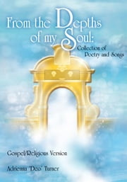 From the Depths of my Soul: Collection of Poetry and Songs - Gospel/Religious Version ebook by Adrienna Turner