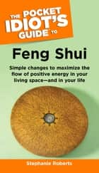 The Pocket Idiot's Guide to Feng Shui ebook by Stephanie Roberts