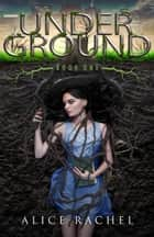 Under Ground ebook by Alice Rachel