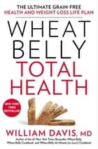 Wheat Belly Total Health ebook by William Davis