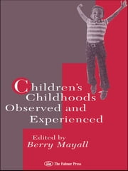 Children's Childhoods - Observed And Experienced ebook by Berry Mayall