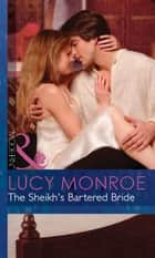 The Sheikh's Bartered Bride (Mills & Boon Modern) (Surrender to the Sheikh, Book 3) ebook by Lucy Monroe
