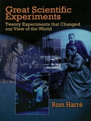 Great Scientific Experiments - Twenty Experiments that Changed our View of the World ebook by Rom Harre