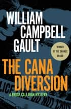 The Cana Diversion - A Brock Callahan Mystery ebook by William C. Gault