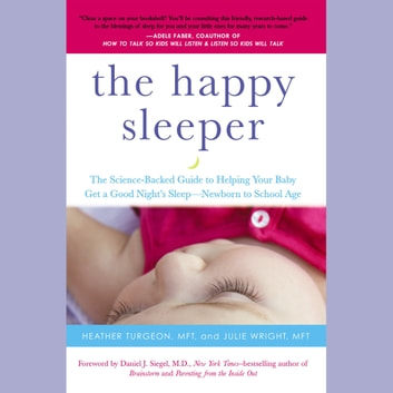 The Happy Sleeper - The Science-Backed Guide to Helping Your Baby Get a Good Night's Sleep-Newborn to School Age audiobook by Heather Turgeon, MFT,Julie Wright, MFT