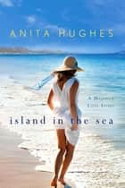 Island in the Sea: A Majorca Love Story ebook by Anita Hughes
